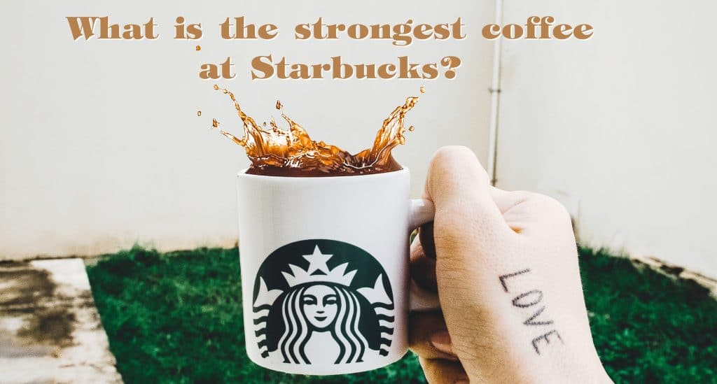 Strongest coffee at Starbucks