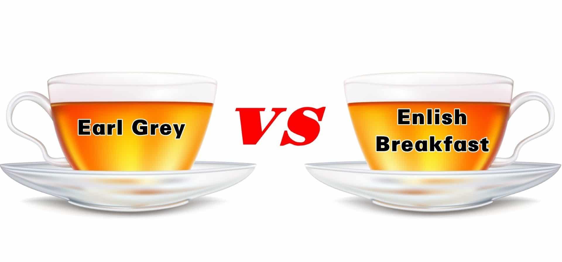 EARL GREY VS ENGLISH BREAKFAST